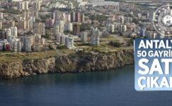 Batı Emlak Müdürlüğü Antalya'da 50 adet gayrimenkulün ihaleyle satışını yapıyor