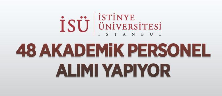 İstinye Üniversitesi 48 akademik personel alıyor