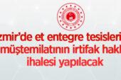 İzmir'de et entegre tesisleri ve müştemilatının irtifak hakkı ihalesi yapılacak