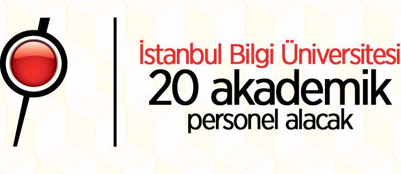 İstanbul Bilgi Üniversitesi 20 akademik personel alacak