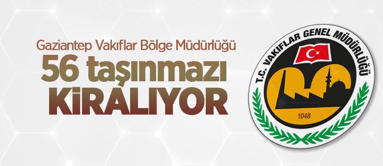 Gaziantep Vakıflar Bölge Müdürlüğü 56 taşınmazı kiralıyor