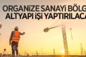 Organize Sanayi Bölgesi altyapı işi yaptırılacak