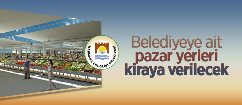 Marmaraereğlisi Belediyesi'ne ait pazar yerleri kiraya verilecek