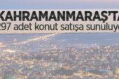 Kahramanmaraş Dulkadiroğlu'nda 297 adet konut satışa sunuluyor