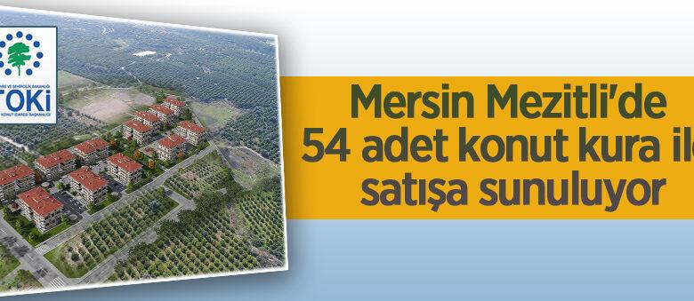 Mersin Mezitli'de 54 adet konut kura ile satışa sunuluyor