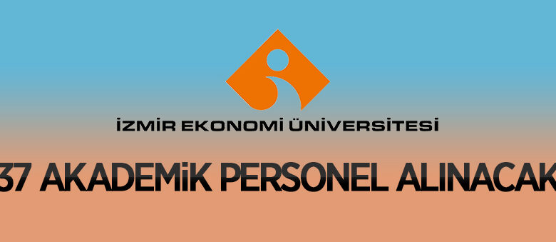 İzmir Ekonomi Üniversitesi 37 Öğretim Üyesi alıyor