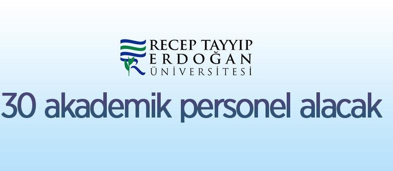 Recep Tayyip Erdoğan Üniversitesi 30 öğretim üyesi alacak