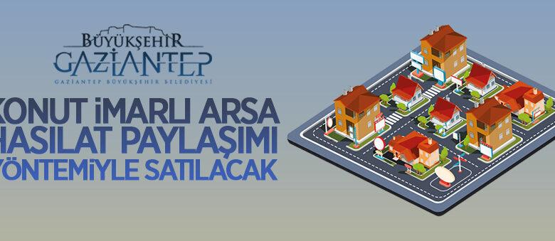 Gaziantep'te konut imarlı arsa hasılat paylaşımı yöntemiyle satılacak